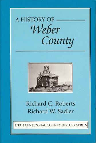 A History of Weber County: Roberts, Richard C.;Sadler, Richard W.;Utah State Historical Society;...