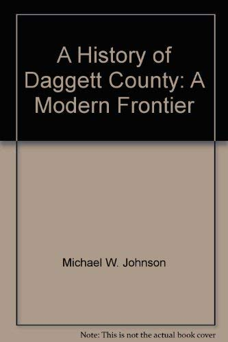 9780913738184: A history of Daggett County: A modern frontier ([Utah centennial county history series])