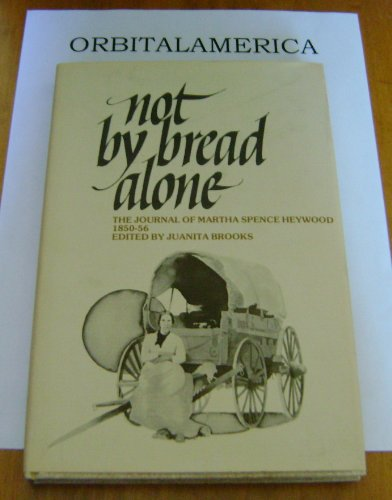 9780913738276: Not by Bread Alone: The Journal of Martha Spence Heywood, 1850-56
