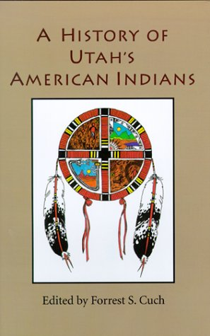 A History of Utah's American Indians: Cuch, Forrest S., Ed.