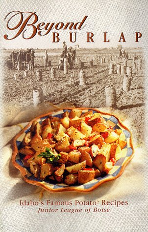 Beyond Burlap: Idaho's Famous Potato Recipes.: Junior League Of