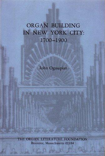 Organ building in New York City, 1700-1900: Ogasapian, John