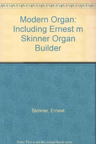 The Modern Organ with Illustrations, Drawings, Specifications: Skinner, Ernest M.