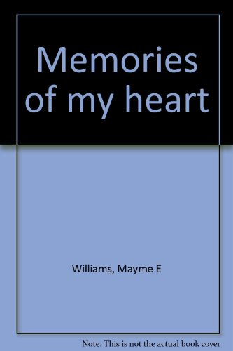 Memories of My Heart: Williams, Mayme E.