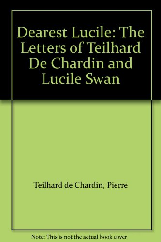 9780913757741: Dearest Lucile: The Letters of Teilhard De Chardin and Lucile Swan