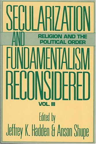 Secularization and Fundamentalism Reconsidered (Religion & the Political Order) (v. 3)