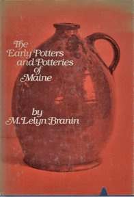 The Early Potters and Potteries of Maine (Maine Heritage Series No. 3): Branin, M. Lelyn