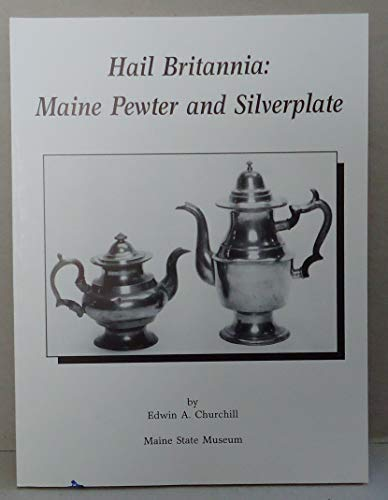 9780913764213: Hail Britannia, Maine pewter and silverplate: An exhibition of Maine Britannia ware and silverplate, 1829-1941, in the collections of the Maine State Museum, May 15, 1992-May 15, 1993