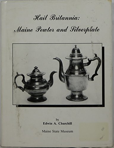 9780913764220: Hail Britannia, Maine Pewter and Silverplate: an exhibition of Maine Britannia ware and silverplate, 1829-1941, in the collections of the Maine State Museum, May 15, 1992-May 15, 1993