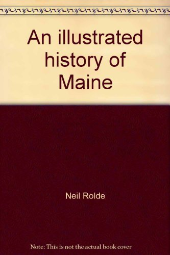 An illustrated history of Maine: Neil Rolde