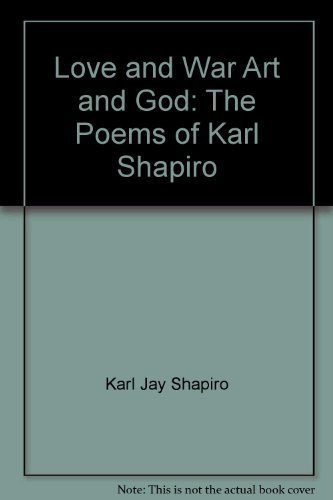 Love and War Art and God: The: Karl Jay Shapiro