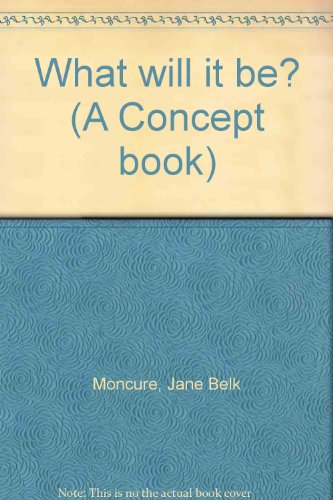 What will it be? (A Concept book) (0913778249) by Jane Belk Moncure