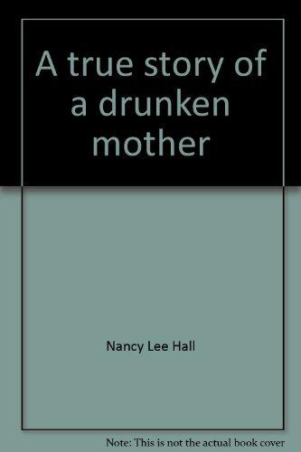A true story of a drunken mother: Nancy Lee Hall