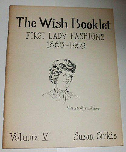 9780913786055: First Ladies Fashions, 1865-1969 (The Wish Booklet, Vol 5)