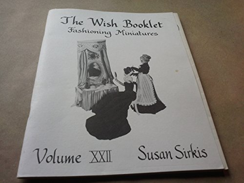 The Wish Booklet Fashioning Miniatures: Volume XXII