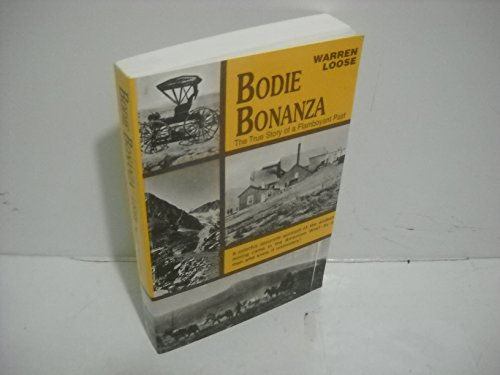 Bodie Bonanza. The True Story of a Flamboyant Past.