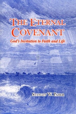 The Eternal Covenant: God's Invitation to Faith and Life: Stanley W. Paher