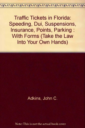 Traffic Tickets in Florida: Speeding, Dui, Suspensions, Insurance, Points, Parking : With Forms (...