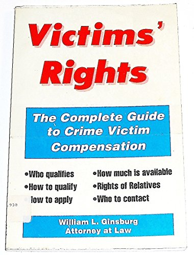 Victims' Rights: A Complete Guide to Crime Victim Compensation (Take the law into your own ...