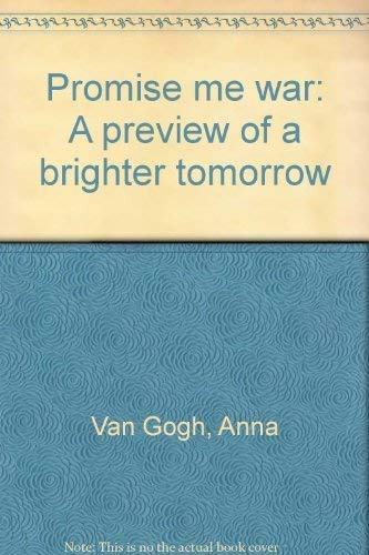 Promise Me War: A Preview of a Brighter Tomorrow: Van Gogh, Anna
