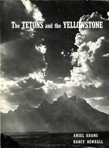 9780913832066: The Tetons and the Yellowstone [Paperback] by Ansel Adams; Nancy Newhall