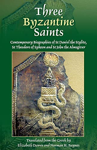 9780913836446: Three Byzantine Saints: Contemporary Biographies of St. Daniel the Stylite, St. Theodore of Sykeon, and St. John the Almsgiver