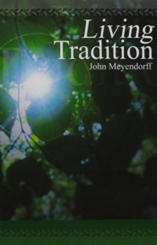 Living Tradition: Orthodox Witness in the Contemporary: John Meyendorff