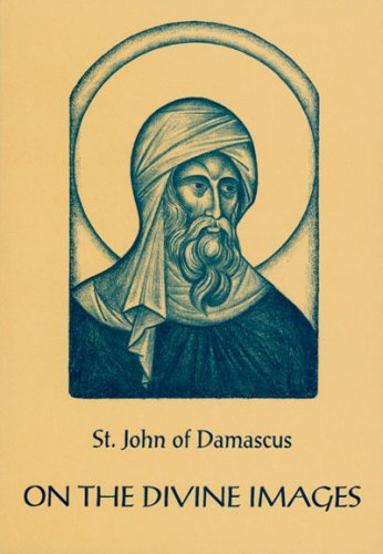 On the Divine Images: Three Apologies Against Those Who Attack the Divine Images: St John of ...