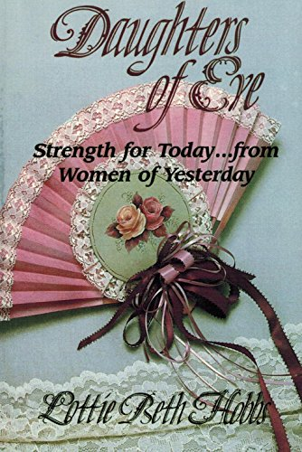 Daughters of Eve: Strength for Today from Women of Yesterday (0913838047) by Lottie Beth Hobbs
