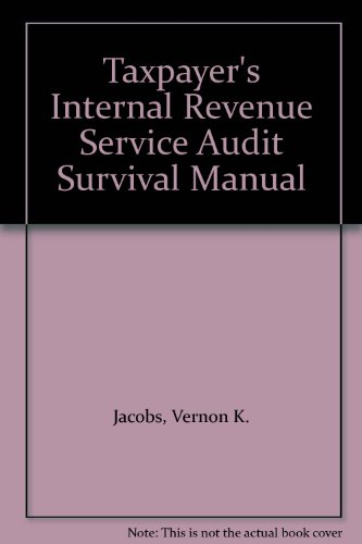 Taxpayer's Internal Revenue Service Audit Survival Manual: Jacobs, Vernon K.; Schoeneman, ...