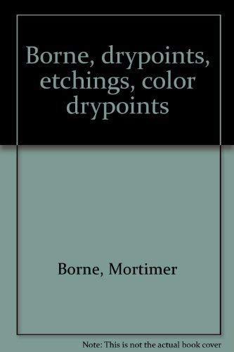 Borne, drypoints, etchings, color drypoints: Borne, Mortimer