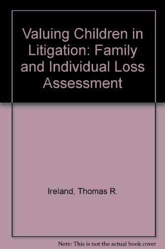 Valuing Children in Litigation: Family and Individual Loss Assessment (0913875058) by Ireland, Thomas R.; Ward, John O.