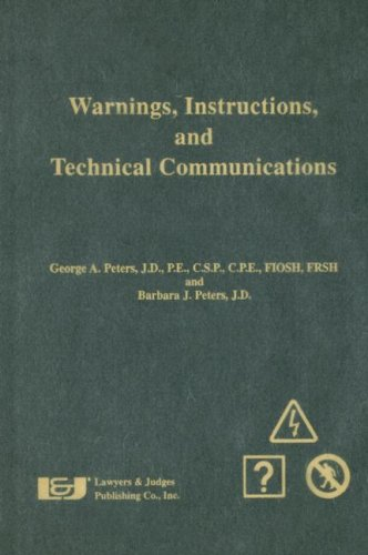 Warnings, Instructions and Technical Communication: George A. Peters, Barbara J. Peters, George A. ...
