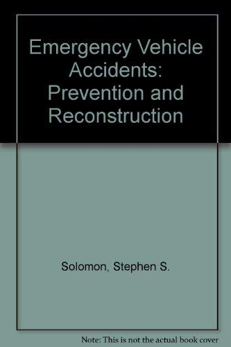 Emergency Vehicle Accidents: Prevention and Reconstruction: Solomon, Stephen S.;Ellis, George L.