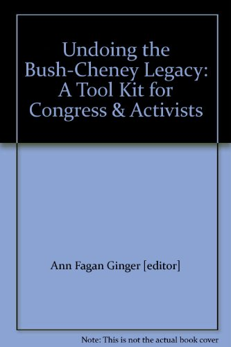 9780913876244: Undoing the Bush-Cheney Legacy: A Tool Kit for Congress & Activists