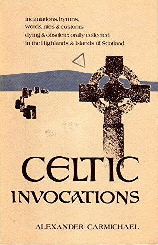Celtic Invocations: Selections from Volume I of: Alexander Carmichael