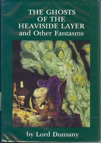 The Ghosts of the Heaviside Layer and: Lord Dunsany