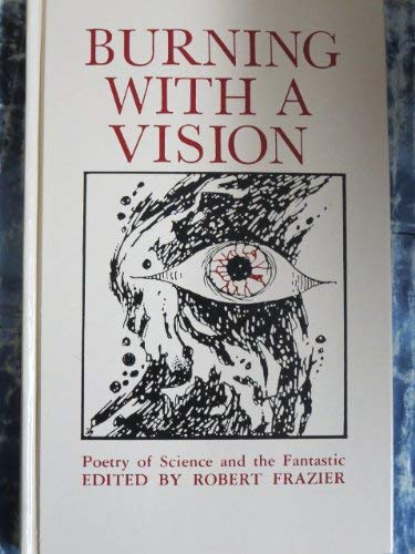 Burning With a Vision: Poetry of Science: Thomas M. Disch,