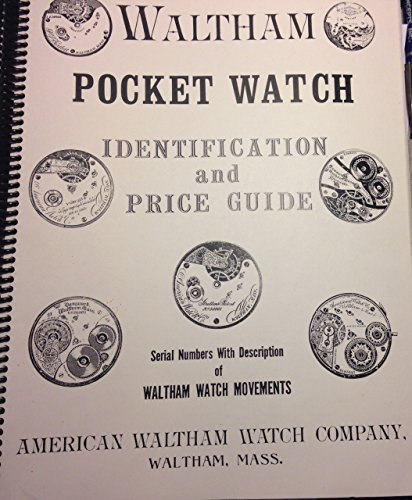 9780913902172: Waltham Pocket Watch Identification and Price Guide Using Serial Numbers and Pictures of Waltham Watch Movements