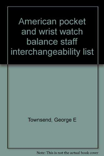 American pocket and wrist watch balance staff interchangeability list (0913902527) by Townsend, George E