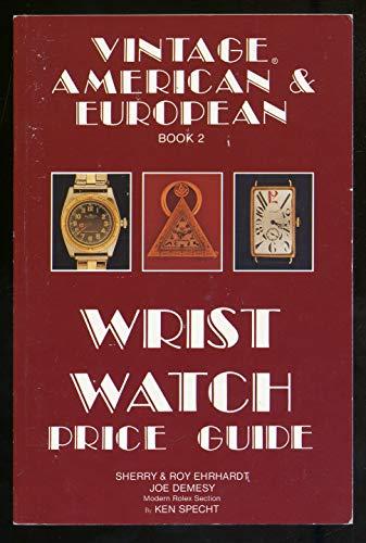 Vintage American and European Wrist Watch Price Guide/Book 2: Ehrhardt, Sherry; Ehrhardt, Roy; ...