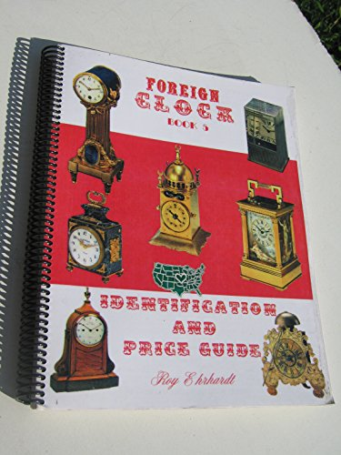 Foreign Clock Identification and Price Guide: Book 5: Ehrhardt, Roy
