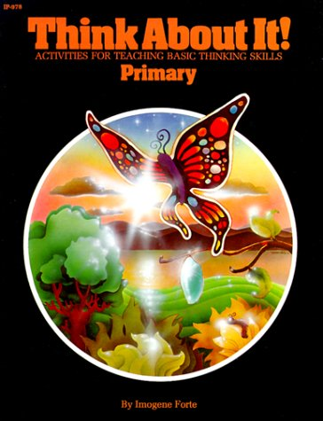 Think about It!: Activities for Teaching Basic Thinking Skills: Primary (Kids' Stuff Book) (0913916978) by Forte, Imogene