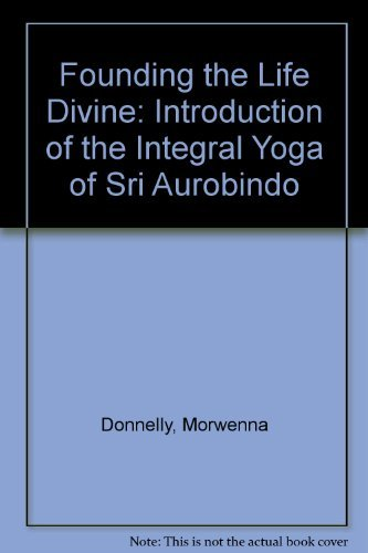 Founding the Life Divine: Introduction of the: Donnelly, Morwenna