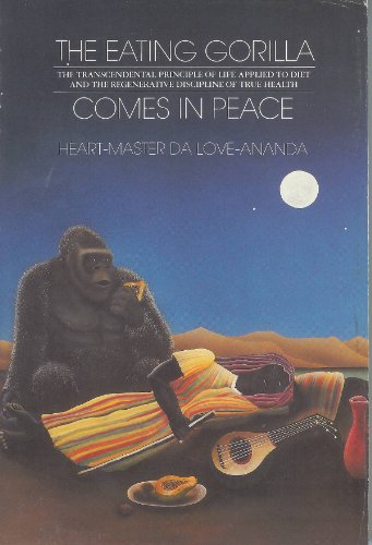 The Eating Gorilla Comes in Peace: The Transcendental Principle of Life Applied to Diet and the ...