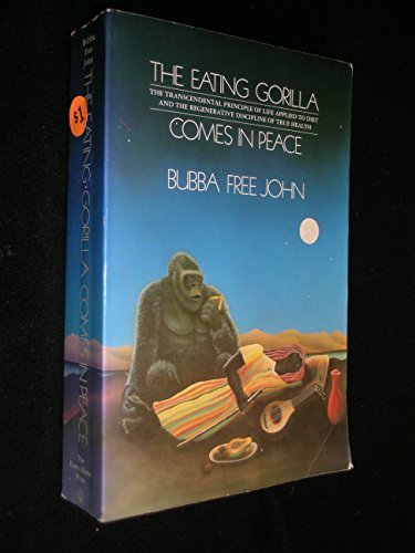 9780913922194: The Eating Gorilla Comes in Peace: The Transcendental Principle of Life Applied to Diet and the Regenerative Discipline of True Health