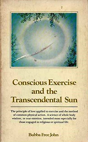 9780913922330: Conscious exercise and the transcendental sun: The principle of love applied to exercise and the method of common physical action : a science of whole ... those engaged in religious or spiritual life