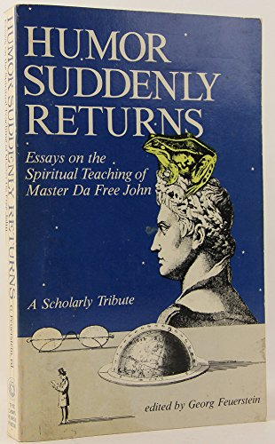 9780913922927: Humor Suddenly Returns: Essays on the Spiritual Teaching of Master Da Free John : A Scholarly Tribute
