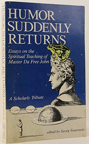 9780913922927: Humor Suddenly Returns: Essays on the Spiritual Teaching of Master Da Free John : A Scholarly Tribute