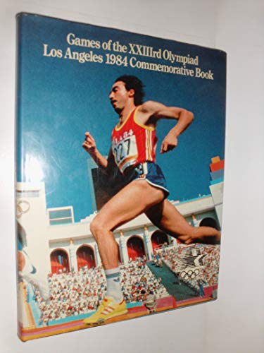 Games of the XXIIIrd Olympiad: Los Angeles 1984 Commemorative Book: International Sport ...